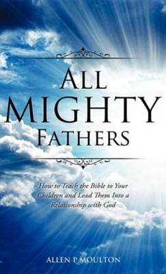 All Mighty Fathers  -     By: Allen P. Moulton