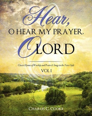 Hear, O Hear My Prayer, O Lord  -     By: Charles C. Cooke