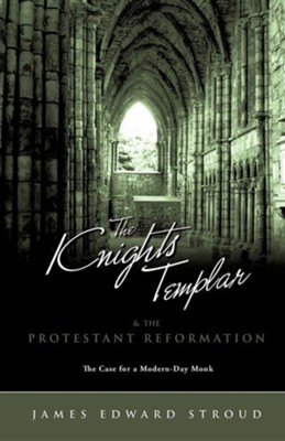 The Knights Templar & the Protestant Reformation  -     By: James Edward Stroud