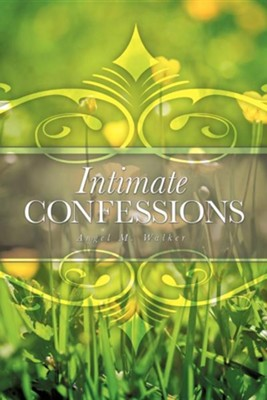 Intimate Confessions  -     By: Angel M. Walker
