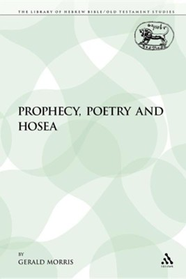 Prophecy, Poetry and Hosea  -     By: Gerald Morris