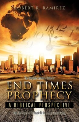 The Complete Layman's Guide to End Times Prophecy a Biblical Perspective  -     By: Robert R. Ramirez