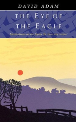 Eye of the Eagle, the - Meditations on the Hymn 'be Thou My Vision'  -     By: David Adam