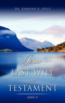 Jesus' Last Will and Testament  -     By: Dr. Ramona B. Jolly