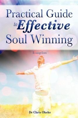 Practical Guide to Effective Soul Winning.  -     By: Dr. Chris Okeke