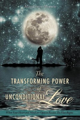 The Transforming Power of Unconditional Love  -     By: Marylouise Mennen