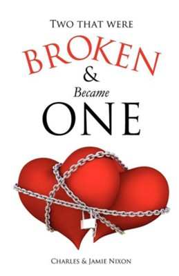 Two That Were Broken and Became One  -     By: Charles Nixon, Jamie Nixon