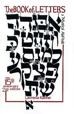 The Book of Letters: A Mystical Hebrew Alphabet, Edition 000215th Anniversar  -     By: Lawrence Kushner