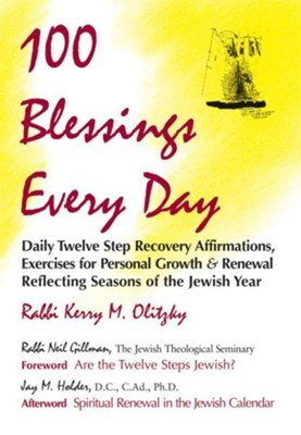 100 Blessings Every Day: Daily Twelve Step Recovery Affirmations, Exercises for Personal Growth and Renewal Reflecting Seasons of the Jewish Ye  -     By: Rabbi Kerry M. Olitzky