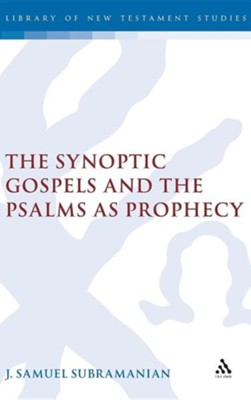 The Synoptic Gospels and the Psalms as Prophecy  -     By: J. Samuel Subramanian