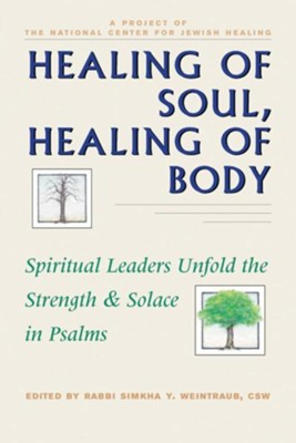 Healing of Soul, Healing of Body: Spiritual Leaders Unfold the Strength and Solace in Psalms  -     Edited By: Rabbi Simkha Y. Weintraub CSW     By: Harlan J. Wechsler