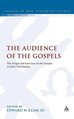 The Audience of the Gospels: The Origin and Function of the Gospels in Early Christianity  -     Edited By: Edward W. Klink III     By: Edward W. Klink, III (ED.)