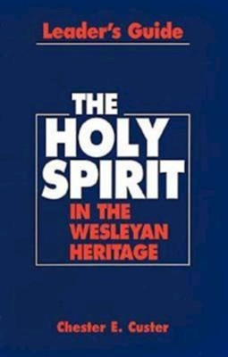 Holy Spirit in the Wesleyan Heritage Teacher Revised  -