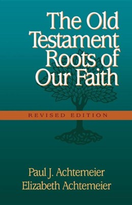 The Old Testament Roots of Our Faith   -     By: Paul J. Achtemeier, Elizabeth Achtemeier