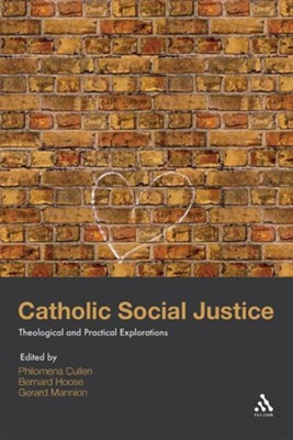 Catholic Social Justice: Theological and Practical Explorations  -     Edited By: Philomena Cullen, Bernard Hoose, Gerard Mannion     By: Philomena Cullen(ED.), Bernard Hoose(ED.) & Gerard Mannion(ED.)