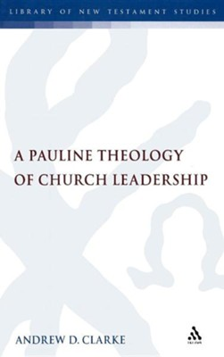 Pauline Theology of Church Leadership  -     By: Andrew Clarke