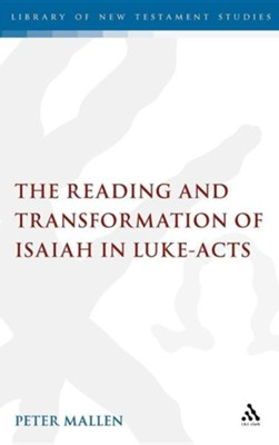 The Reading and Transformation of Isaiah in Luke-Acts  -     By: Peter Mallen