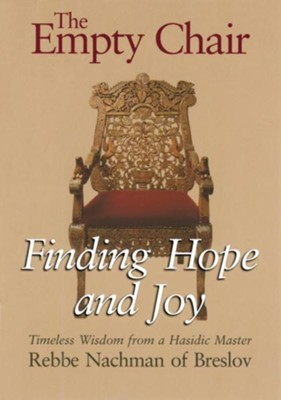 The Empty Chair: Finding Hope and Joy: Timeless Wisdom from a Hasidic Master, Rebbe Nachman of Breslov  -     By: Rebbe Nachman of Breslov, Moshe Mykoff, Breslov Research Institute