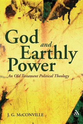God and Earthly Power: An Old Testament Political Theology, Genesis-Kings  -     By: J.G. McConville