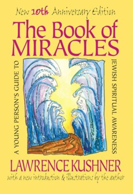 The Book of Miracles: A Young Person's Guide to Jewish Spiritual Awareness, Edition 0010Anniversary  -     By: Lawrence Kushner