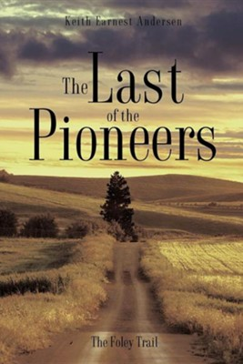 The Last of the Pioneers  -     By: Keith Earnest Andersen