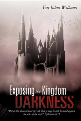 Exposing the Kingdom of Darkness  -     By: Fay Julius-Williams