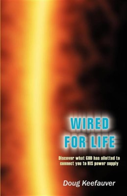 Wired for Life   -     By: Doug Keefauver