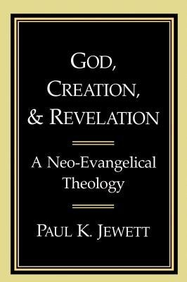 God, Creation, and Revelation:  A Neo-Evangelical Theology  -     By: Paul Jewett