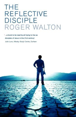 The Reflective Disciple  -     By: Roger Walton