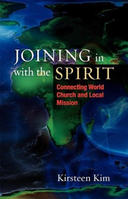 Joining in with the Spirit: Connecting World Church and Local Mission  -     By: Kirsteen Kim