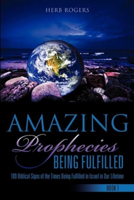 Amazing Prophecies Being Fulfilled  -     By: Herb Rogers Jr.
