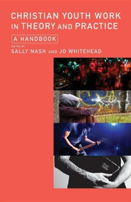 Christian Youth Work in Theory and Practice: A Handbook  -     Edited By: Sally Nash     By: Jo Whitehead