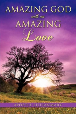 Amazing God with an Amazing Love  -     By: Apostle Lillianmary