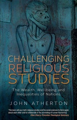 Challenging Religious Studies: The Wealth, Wellbeing and Inequalities of Nations  -     By: John Atherton