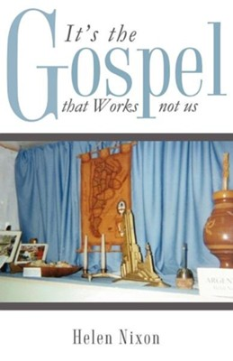 It's the Gospel That Works Not Us  -     By: Helen Nixon