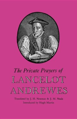 The Private Prayers of Lancelot Andrewes  -     By: Lancelot Andrewes, J.H. Newman, Hugh Martin