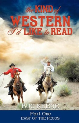The Kind of Western I'd Like to Read - Part One  -     By: Buc Keene