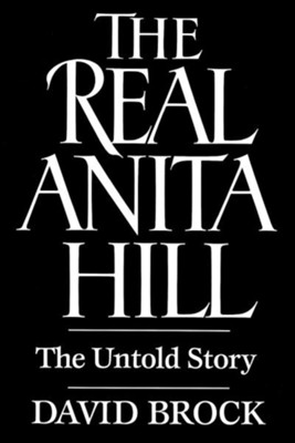 The Real Anita Hill: The Untold Story  -     By: David Brock