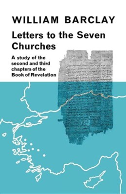 Letters to the Seven Churches: A Study of the Second and Third Chapters of the Book of Revelation  -     By: William Barclay
