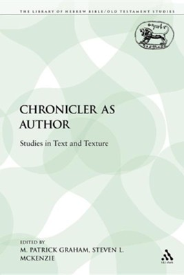 The Chronicler as Author: Studies in Text and Texture  -     Edited By: M. Patrick Graham, Steven L. McKenzie     By: Patrick M. Graham, M. Patrick Graham(ED.) & Steven L. McKenzie(ED.)
