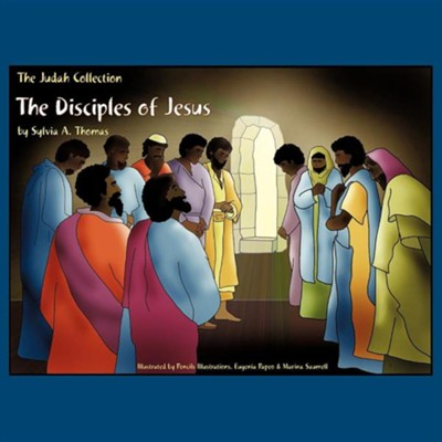 The Disciples of Jesus  -     By: Sylvia A. Thomas