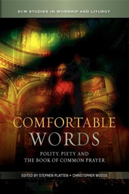 Comfortable Words: Polity, Piety and the Book of Common Prayer  -     Edited By: Stephen Platten, Christopher Woods     By: Stephen Platten(ED.) & Christopher Woods(ED.)