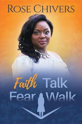 Faith Talk Fear Walk  -     Edited By: Nytashca Pickett     By: Rose Chivers