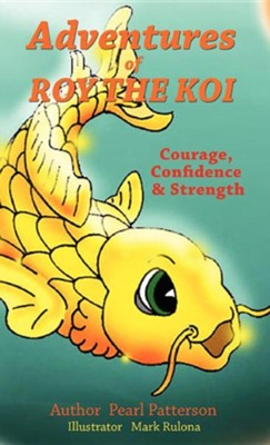 Adventures of Roy the Koi  -     By: Pearl Patterson