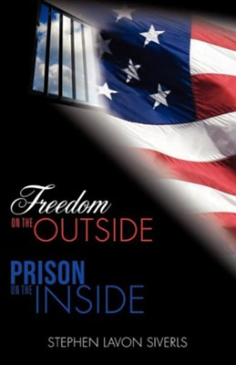 Freedom on the Outside Prison on the Inside  -     By: Stephen Lavon Siverls