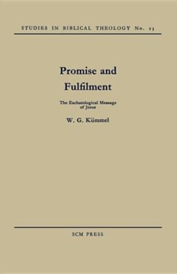 Promise and Fulfilment: The Eschatological Message of Jesus  -     By: W.G. Kuemmel