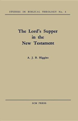 The Lord's Supper in the New Testament  -     By: A.J.B. Higgins
