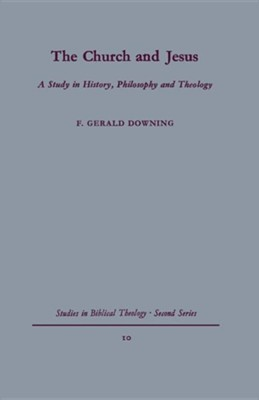 The Church and Jesus: A Study in History, Philosophy and Theology  -     By: F. Gerald Downing