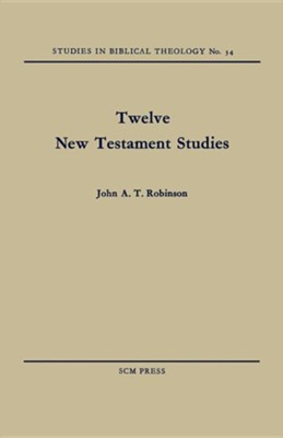 Twelve New Testament Studies  -     By: John A.T. Robinson