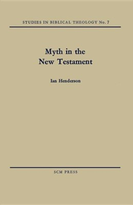 Myth in the New Testament  -     By: Ian Henderson